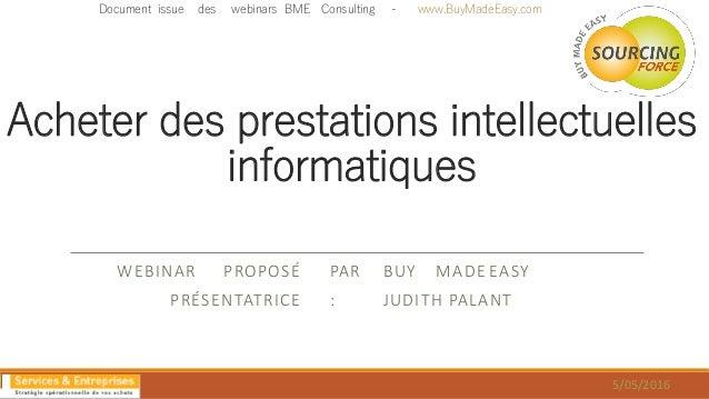 Acheter des prestations intellectuelles informatiques WEBINAR PROPOSÉ PAR BUY MADE EASY PRÉSENTATRICE : JUDITH PALANT Docu...