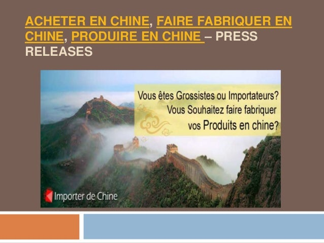 ACHETER EN CHINE, FAIRE FABRIQUER EN CHINE, PRODUIRE EN CHINE – PRESS RELEASES