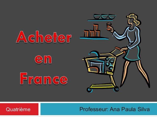 Quatrième  Professeur: Ana Paula Silva