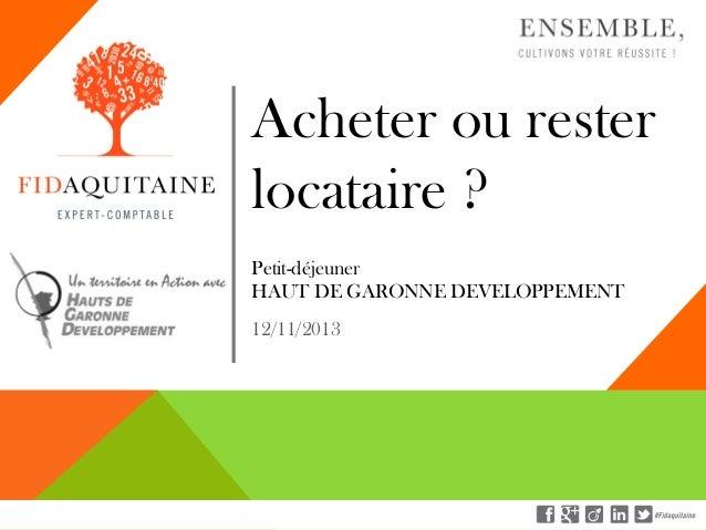 Acheter ou rester locataire ? Petit-déjeuner HAUT DE GARONNE DEVELOPPEMENT 12/11/2013