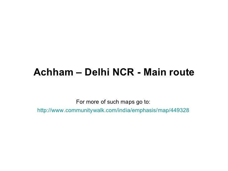 Achham – Delhi NCR - Main route              For more of such maps go to:http://www.communitywalk.com/india/emphasis/map/4...