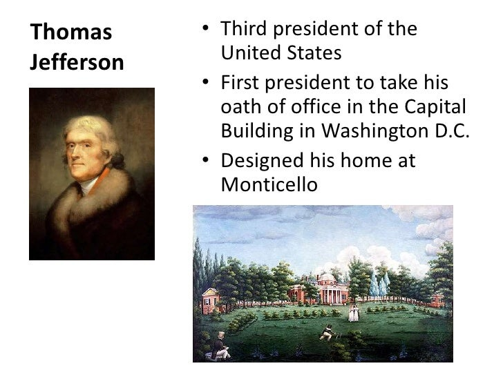 Thomas Jefferson <br />Third president of the United States <br />First president to take his oath of office in the Capita...