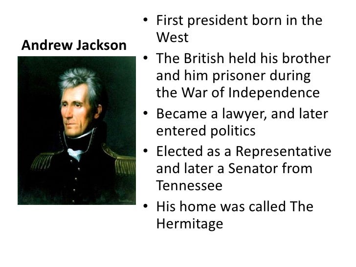 Andrew Jackson <br />First president born in the West <br />The British held his brother and him prisoner during the War o...