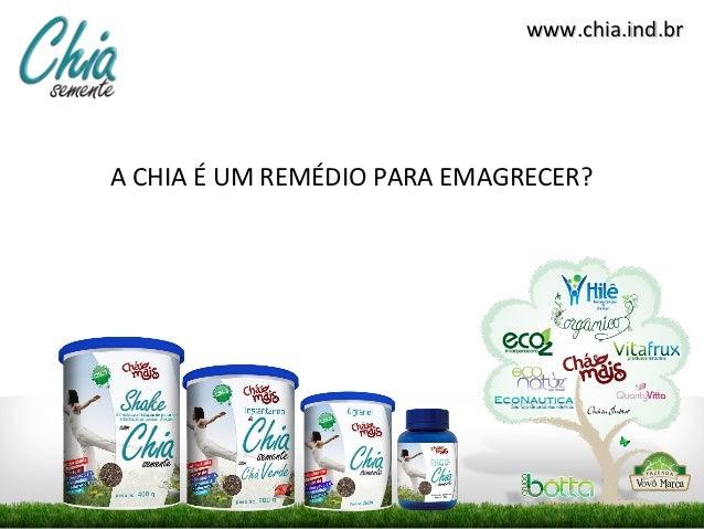 www.chia.ind.brA CHIA É UM REMÉDIO PARA EMAGRECER?