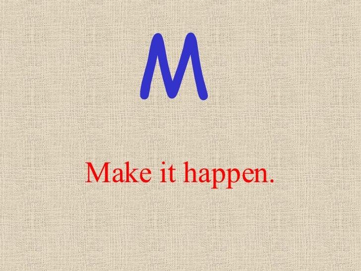 Make it happen. M