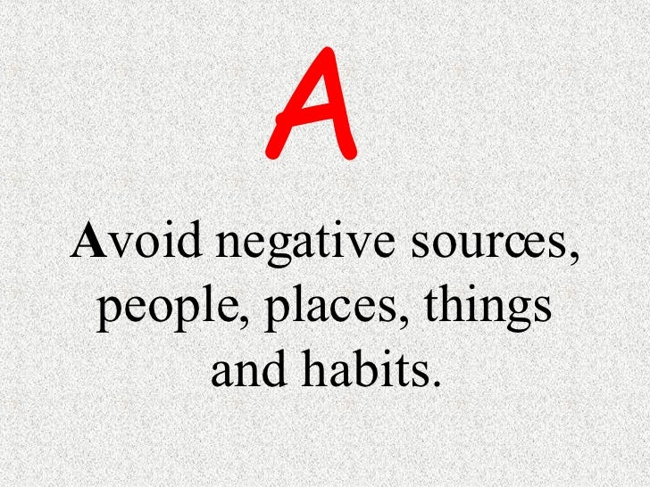 A void negative sources, people, places, things and habits. A