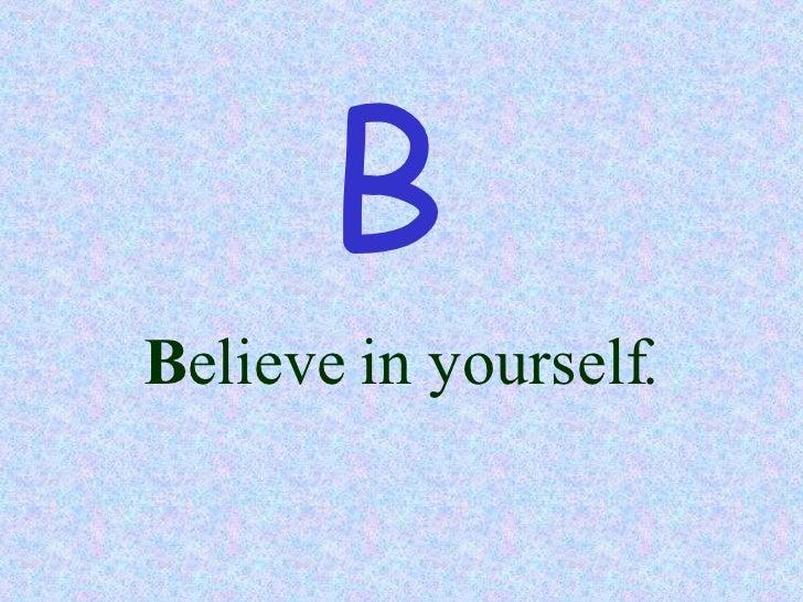 B elieve in yourself. B