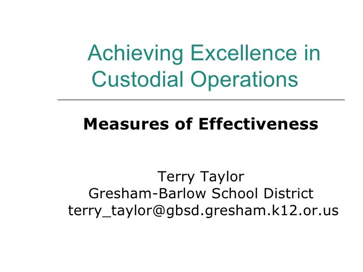 Achieving Excellence in Custodial Operations  Measures of Effectiveness Terry Taylor Gresham-Barlow School District [email...
