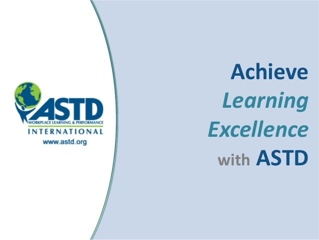 Achieve LearningExcellence with ASTD