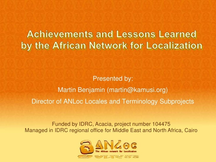 Presented by:              Martin Benjamin (martin@kamusi.org)   Director of ANLoc Locales and Terminology Subprojects    ...