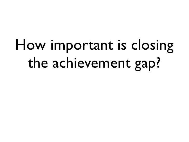 How important is closing  the achievement gap?