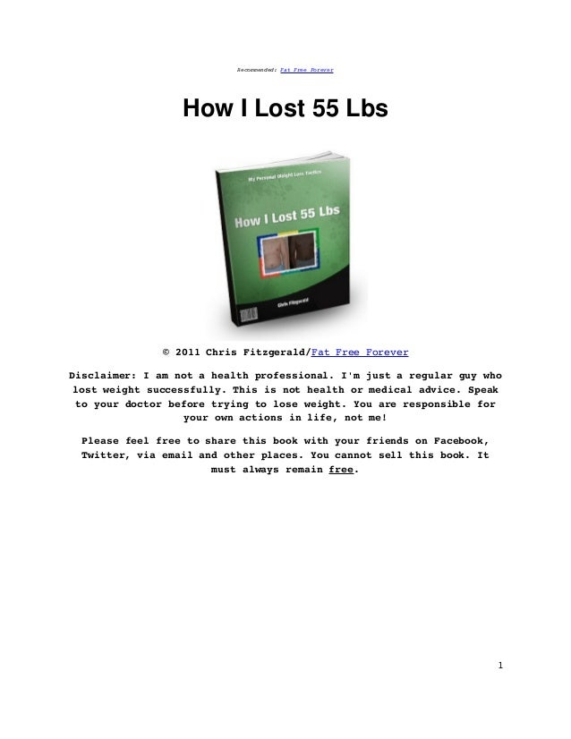 Recommended:FatFreeForever                  HowILost55Lbs               ©2011ChrisFitzgerald/FatFreeForeverDis...