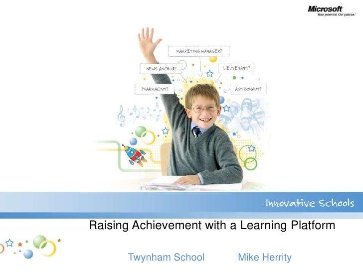 Raising Achievement with a Learning Platform        Twynham School      Mike Herrity