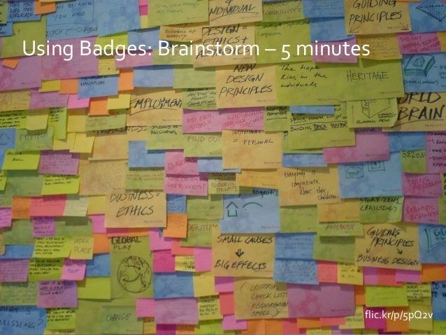 flic.kr/p/5pQ2v Using Badges: Brainstorm – 5 minutes