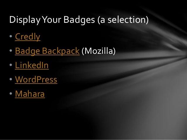 • Credly • Badge Backpack (Mozilla) • LinkedIn • WordPress • Mahara DisplayYour Badges (a selection)