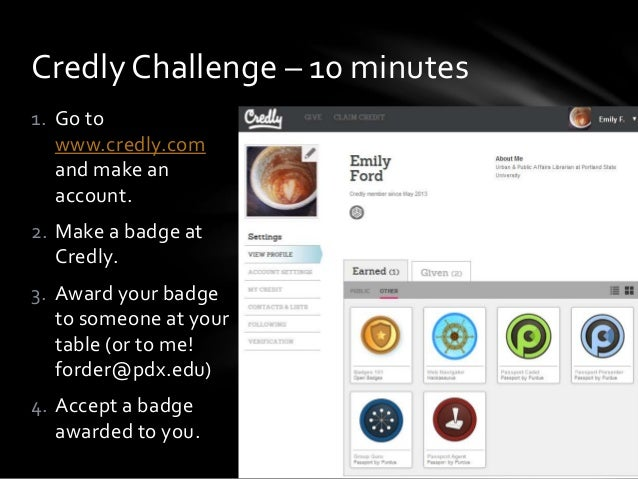 1. Go to www.credly.com and make an account. 2. Make a badge at Credly. 3. Award your badge to someone at your table (or t...