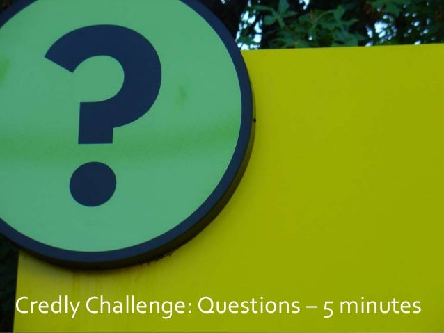 Credly Challenge: Questions – 5 minutes