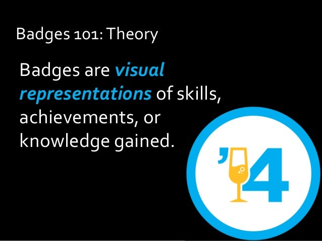 Badges are visual representations of skills, achievements, or knowledge gained. Badges 101:Theory