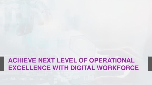 ACHIEVE NEXT LEVEL OF OPERATIONAL EXCELLENCE WITH DIGITAL WORKFORCE