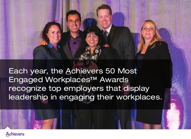 Each year, the Achievers 50 Most Engaged Workplaces™ Awards recognize top employers that display leadership in engaging th...