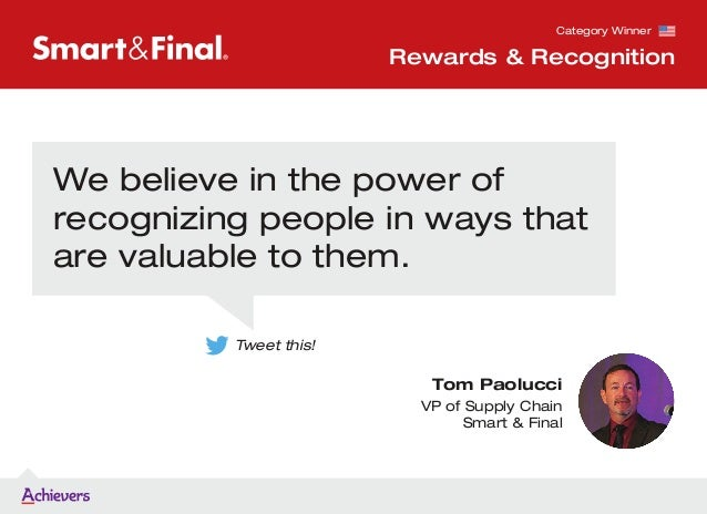 Tom Paolucci VP of Supply Chain Smart & Final We believe in the power of recognizing people in ways that are valuable to t...