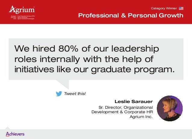 Leslie Sarauer Sr. Director, Organizational Development & Corporate HR Agrium Inc. We hired 80% of our leadership roles in...