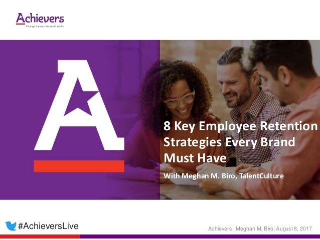 8 Key Employee Retention Strategies Every Brand Must Have With Meghan M. Biro, TalentCulture Achievers | Meghan M. Biro| A...