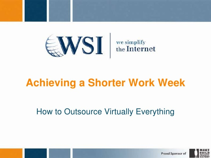 Achieving a Shorter Work Week<br />How to Outsource Virtually Everything<br />