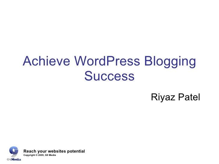 Achieve WordPress Blogging Success Riyaz Patel