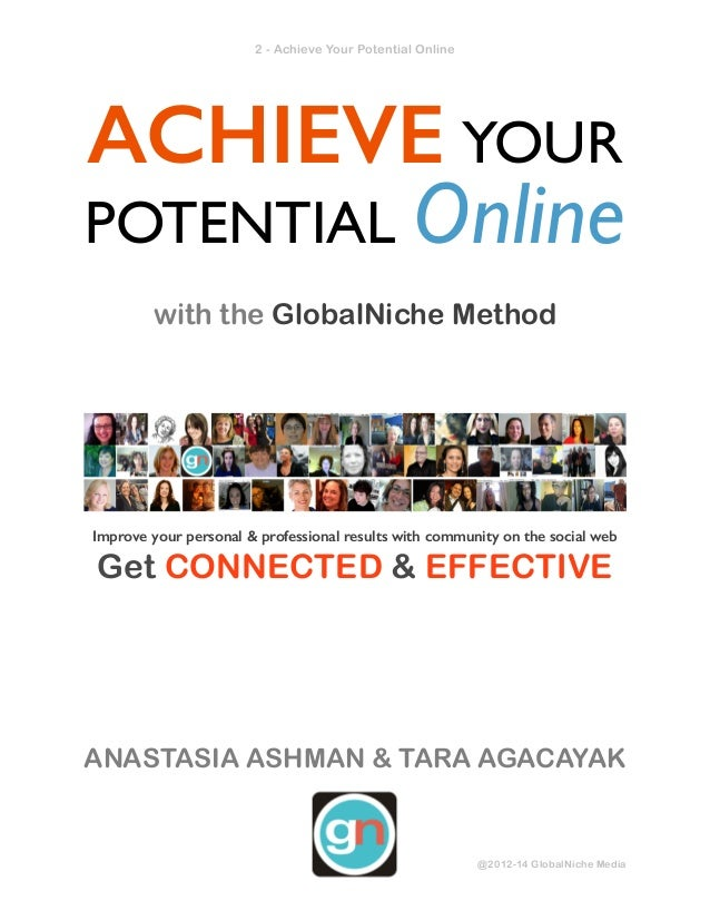 ! - Achieve Your Potential Online2 ACHIEVE YOUR POTENTIAL Online! with the GlobalNiche Method ! Improve your personal & pr...