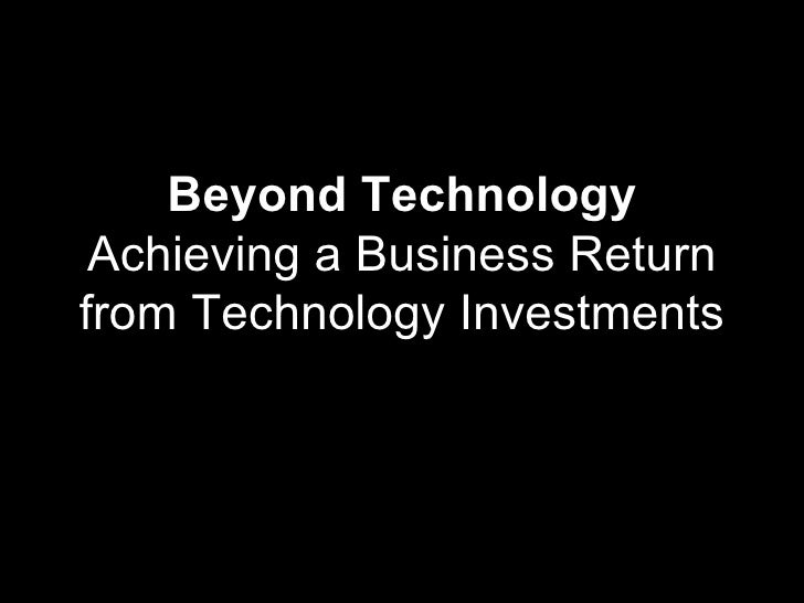 Beyond Technology  Achieving a Business Return from Technology Investments