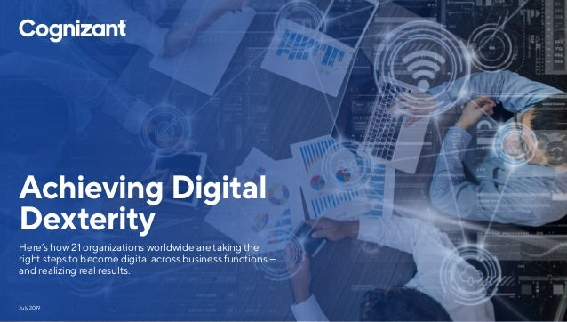 Achieving Digital Dexterity Here's how 21 organizations worldwide are taking the right steps to become digital across busi...