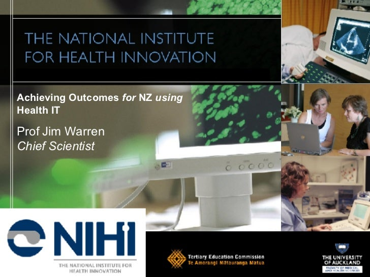 Achieving Outcomes  for  NZ  using  Health IT  Prof Jim Warren Chief Scientist