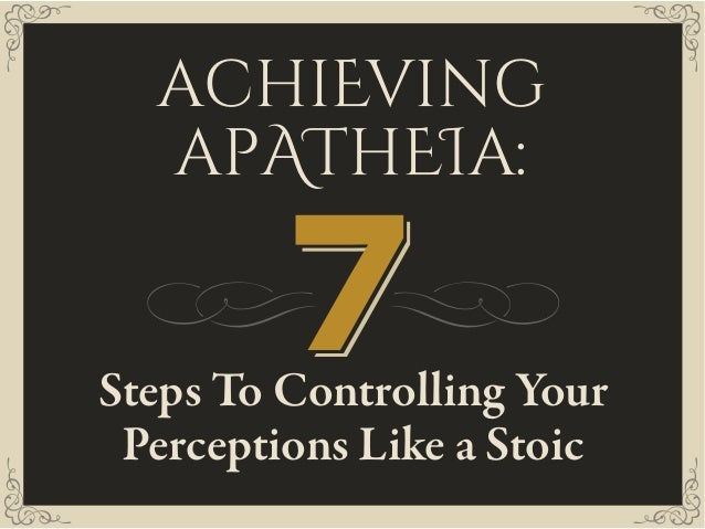 achiEving apAThEIa: Steps To Controlling Your Perceptions Like a Stoic 777