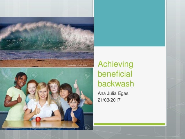 achieving beneficial backwash Beneficial/harmful backwash effect ex 6 types of tests (purposes) measure how successful students are in achieving.