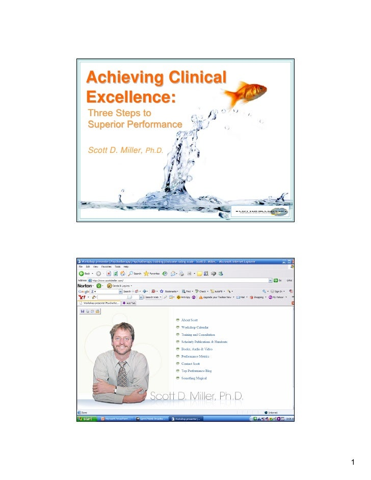 Achieving Clinical Excellence: Three Steps to Superior Performance  Scott D. Miller, Ph.D.                              1