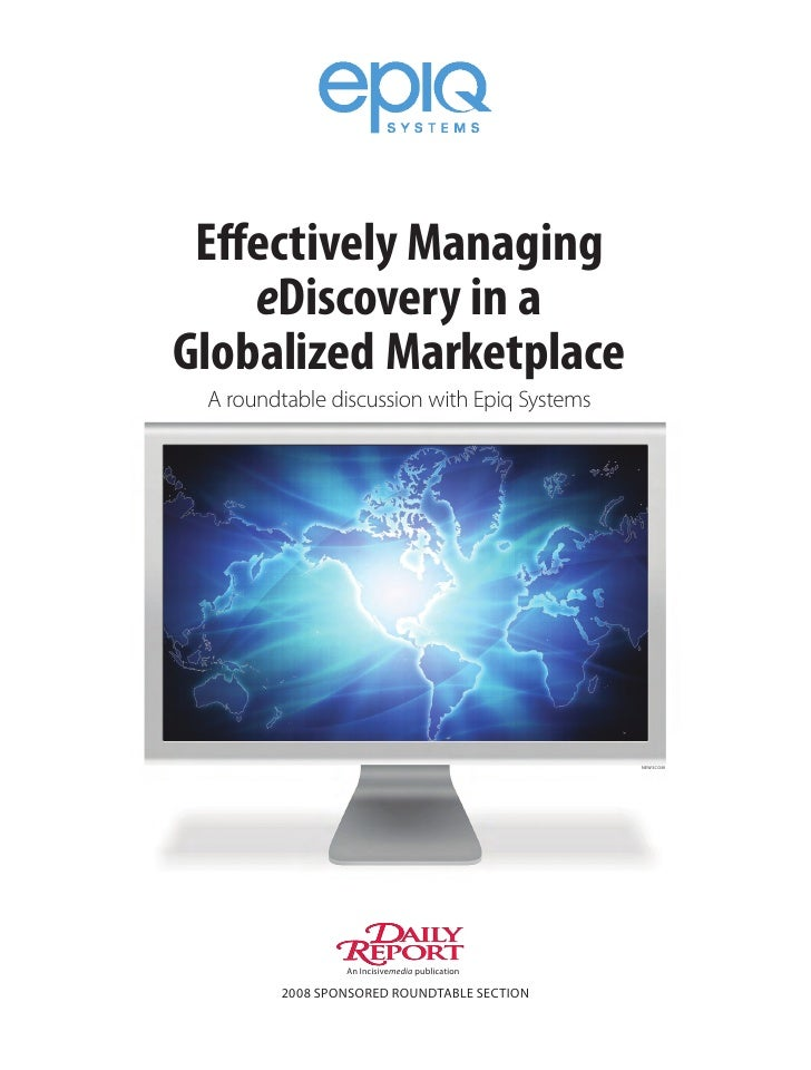 Effectively Managing     eDiscovery in a Globalized Marketplace  A roundtable discussion with Epiq Systems                ...