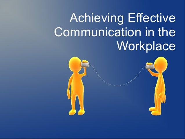 Achieving Effective Communication in the Workplace