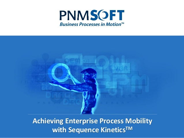 Achieving Enterprise Process Mobility      with Sequence KineticsTM