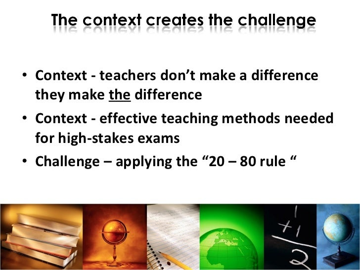 <ul><li>Context - teachers don't make a difference they make  the  difference </li></ul><ul><li>Context - effective teachi...