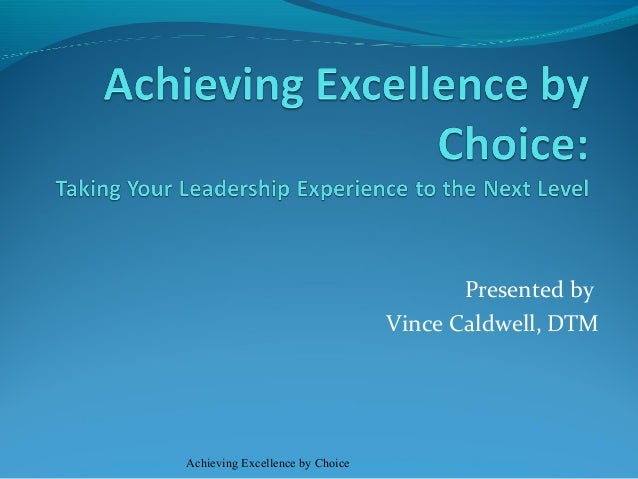 Presented by Vince Caldwell, DTM Achieving Excellence by Choice
