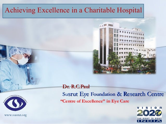 "Achieving Excellence in a Charitable Hospital  Dr. R.C.Paul Susrut Eye Foundation & Research Centre ""Centre of Excellence""..."
