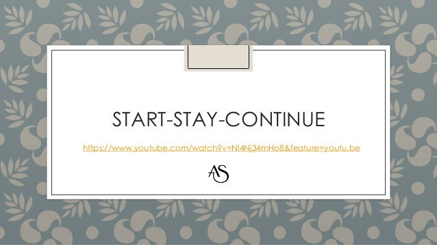 START-STAY-CONTINUE https://www.youtube.com/watch?v=Nl4Nj34mHo8&feature=youtu.be