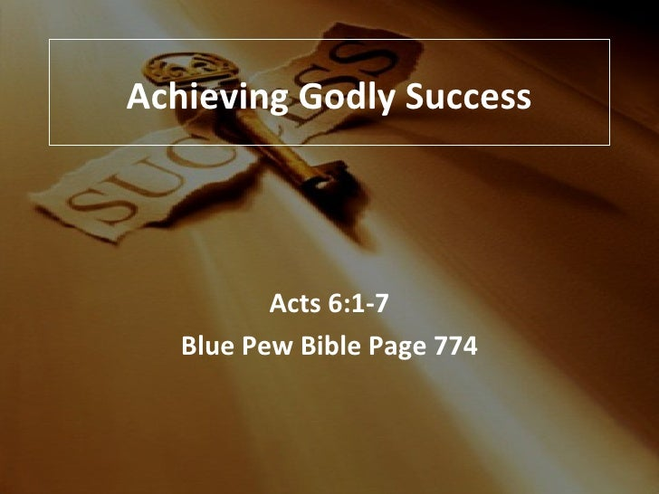Achieving Godly Success Acts 6:1-7 Blue Pew Bible Page 774