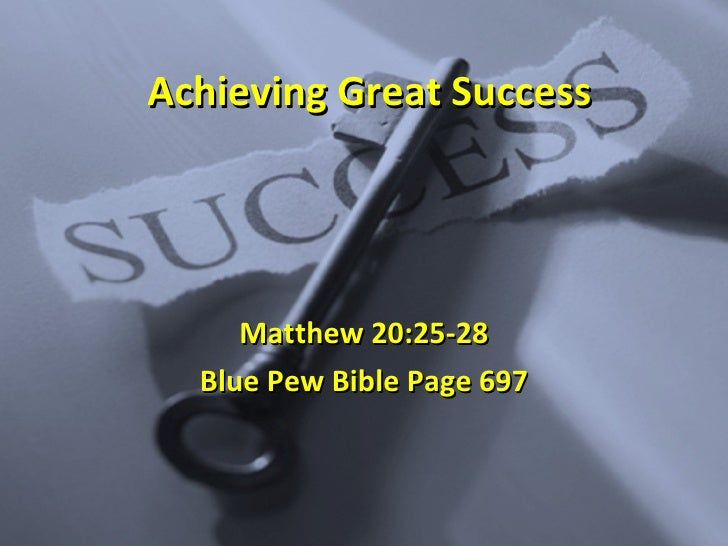 Achieving Great Success Matthew 20:25-28 Blue Pew Bible Page 697