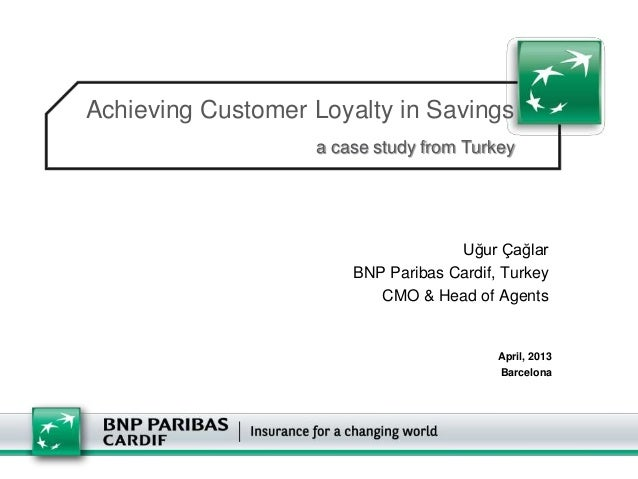 Achieving Customer Loyalty in Savings                   a case study from Turkey                                    Uğur Ç...