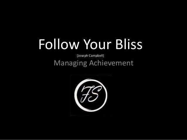 Follow Your Bliss[Joseph Campbell] Managing Achievement