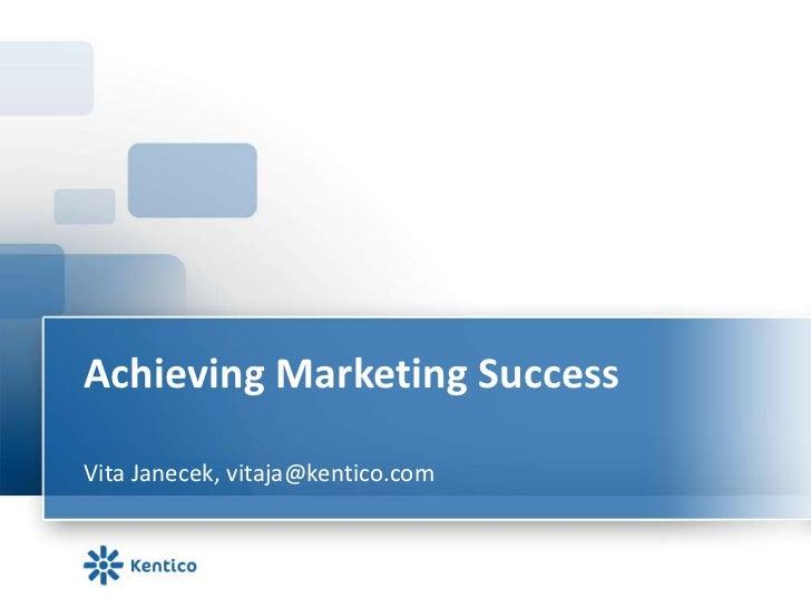 Achieving Marketing SuccessVita Janecek, vitaja@kentico.com