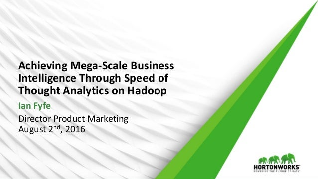 Achieving Mega-Scale Business Intelligence Through Speed of Thought Analytics on Hadoop Ian Fyfe Director Product Marketin...