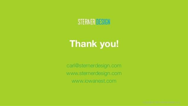 Copyright © 2017 Sterner Design, LLC Thank you! carl@sternerdesign.com www.sternerdesign.com www.iowanest.com